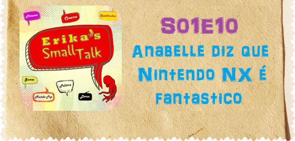 Erika's Small Talk S01E10 - Anabelle diz que Nintendo NX é fantastico